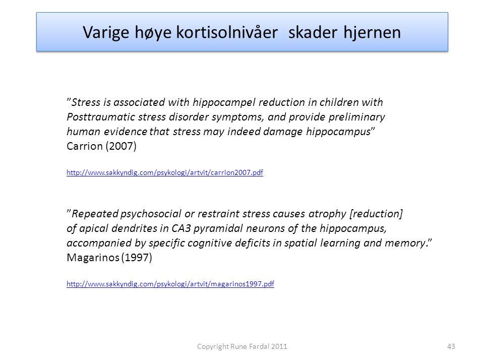 "Varige høye kortisolnivåer skader hjernen ""Stress is associated with hippocampel reduction in children with Posttraumatic stress disorder symptoms, an"