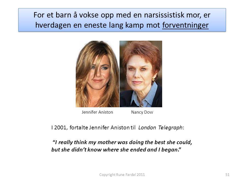 For et barn å vokse opp med en narsissistisk mor, er hverdagen en eneste lang kamp mot forventninger 51Copyright Rune Fardal 2011 I 2001, fortalte Jen