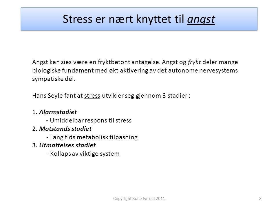 Stress er nært knyttet til angst 8Copyright Rune Fardal 2011 Angst kan sies være en fryktbetont antagelse. Angst og frykt deler mange biologiske funda