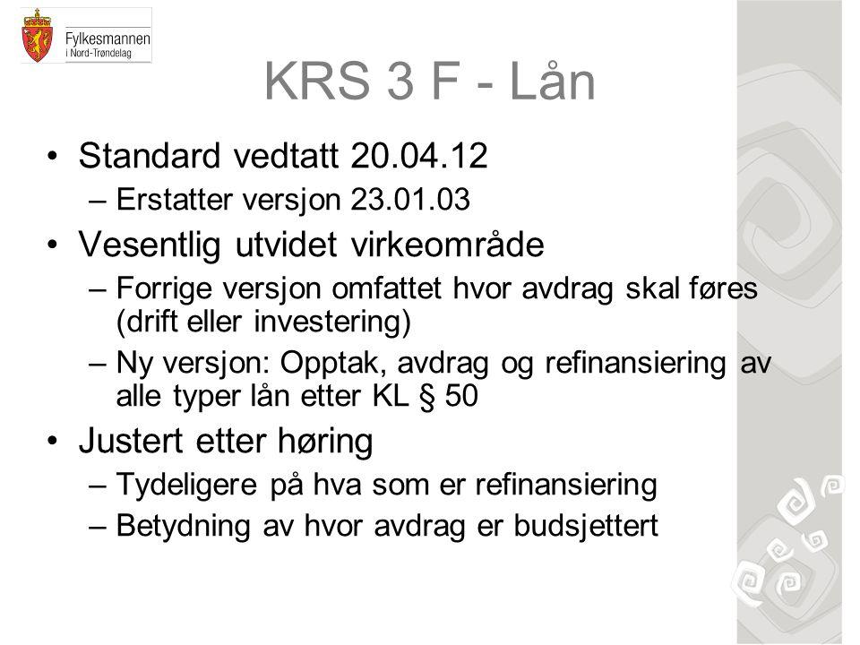 KRS 3 F - Lån Standard vedtatt 20.04.12 –Erstatter versjon 23.01.03 Vesentlig utvidet virkeområde –Forrige versjon omfattet hvor avdrag skal føres (dr