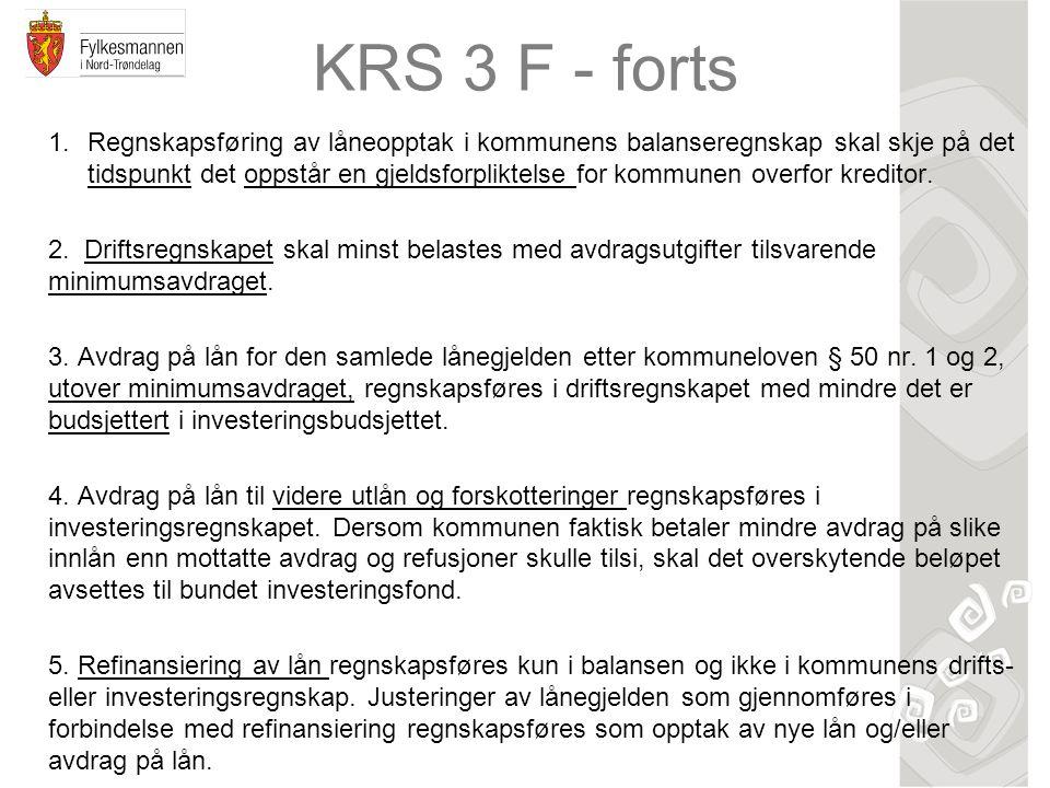 KRS 3 F - forts 1.Regnskapsføring av låneopptak i kommunens balanseregnskap skal skje på det tidspunkt det oppstår en gjeldsforpliktelse for kommunen