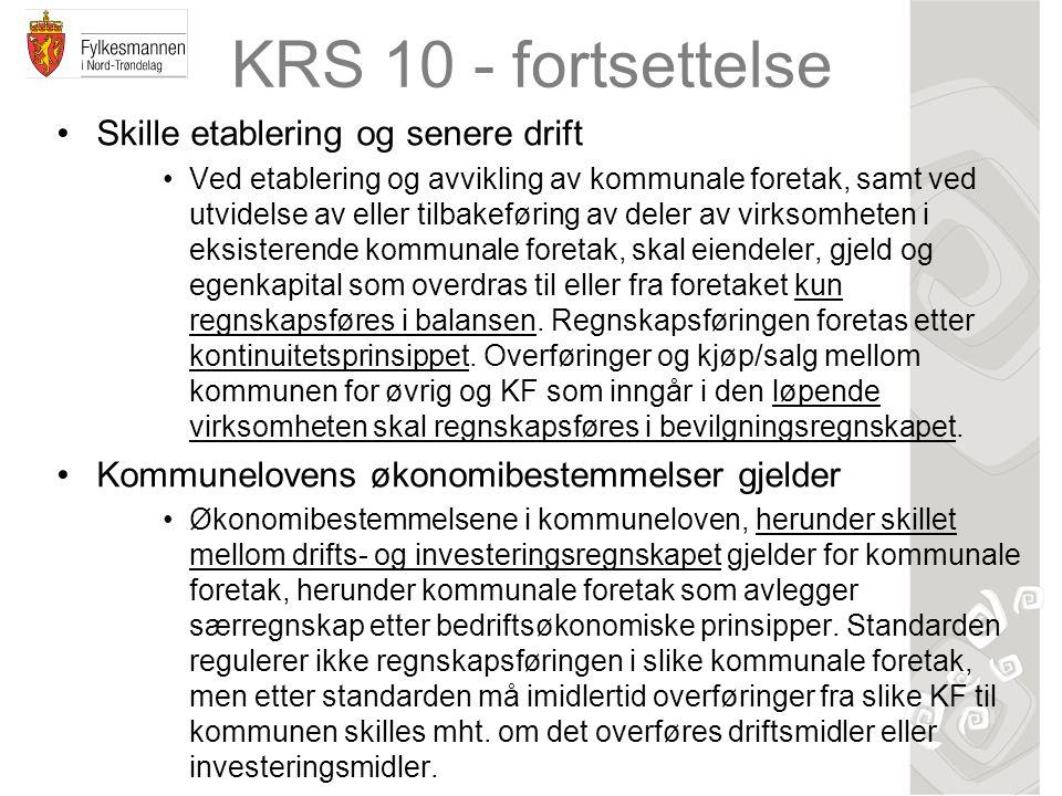 KRS 10 - fortsettelse Skille etablering og senere drift Ved etablering og avvikling av kommunale foretak, samt ved utvidelse av eller tilbakeføring av