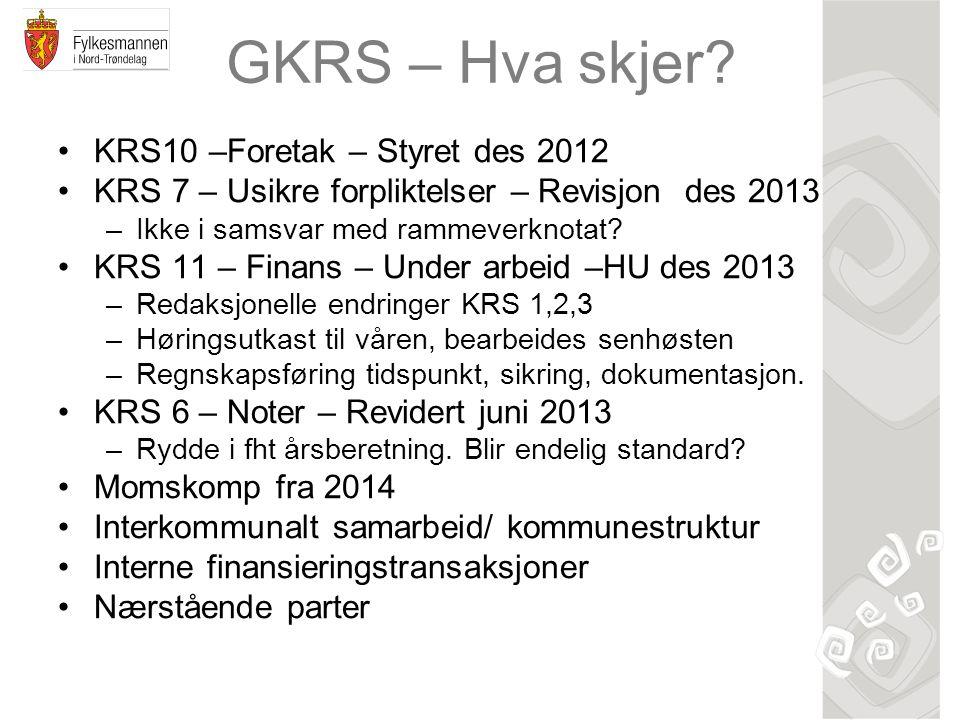 GKRS – Hva skjer? KRS10 –Foretak – Styret des 2012 KRS 7 – Usikre forpliktelser – Revisjon des 2013 –Ikke i samsvar med rammeverknotat? KRS 11 – Finan