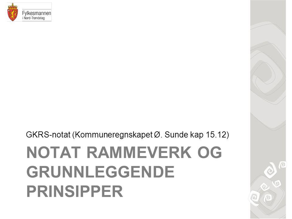 NOTAT RAMMEVERK OG GRUNNLEGGENDE PRINSIPPER GKRS-notat (Kommuneregnskapet Ø. Sunde kap 15.12)