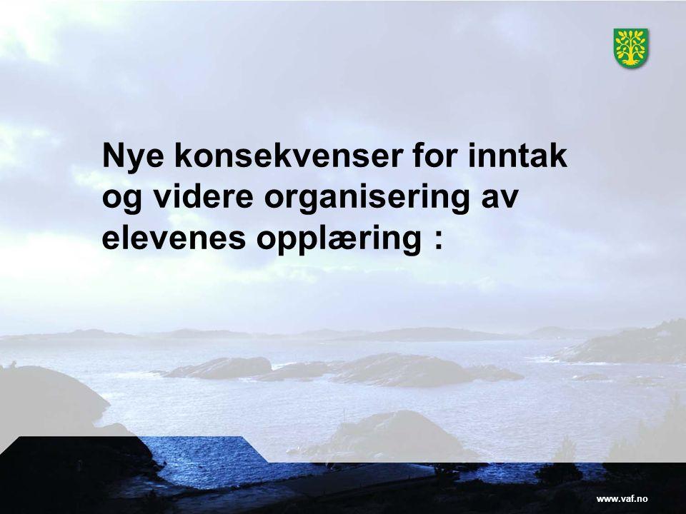 www.vaf.no Nye konsekvenser for inntak og videre organisering av elevenes opplæring :