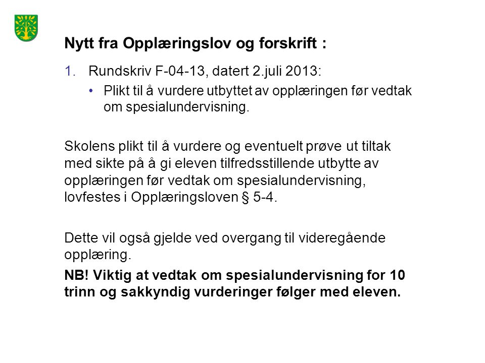 Nytt fra Opplæringslov og forskrift : 1.Rundskriv F-04-13, datert 2.juli 2013: Plikt til å vurdere utbyttet av opplæringen før vedtak om spesialundervisning.