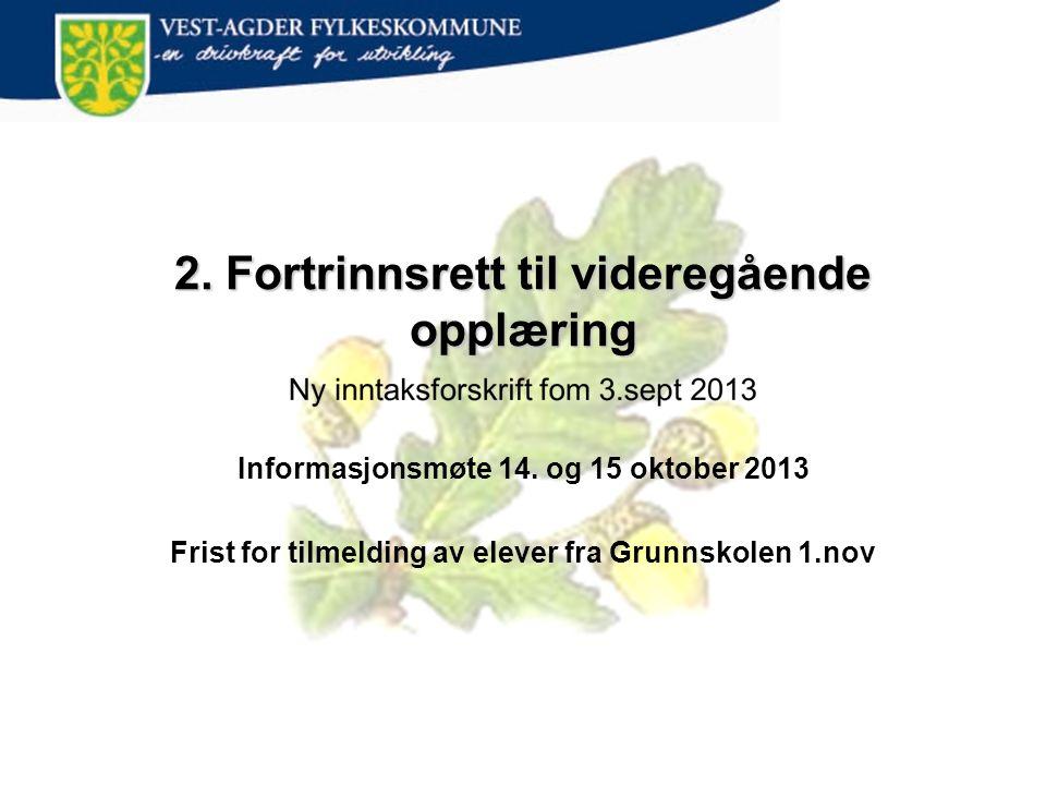 2. Fortrinnsrett til videregående opplæring Informasjonsmøte 14. og 15 oktober 2013 Frist for tilmelding av elever fra Grunnskolen 1.nov