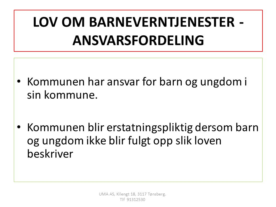 LOV OM BARNEVERNTJENESTER - ANSVARSFORDELING Kommunen har ansvar for barn og ungdom i sin kommune.