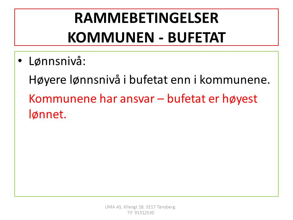 RAMMEBETINGELSER KOMMUNEN - BUFETAT Lønnsnivå: Høyere lønnsnivå i bufetat enn i kommunene.