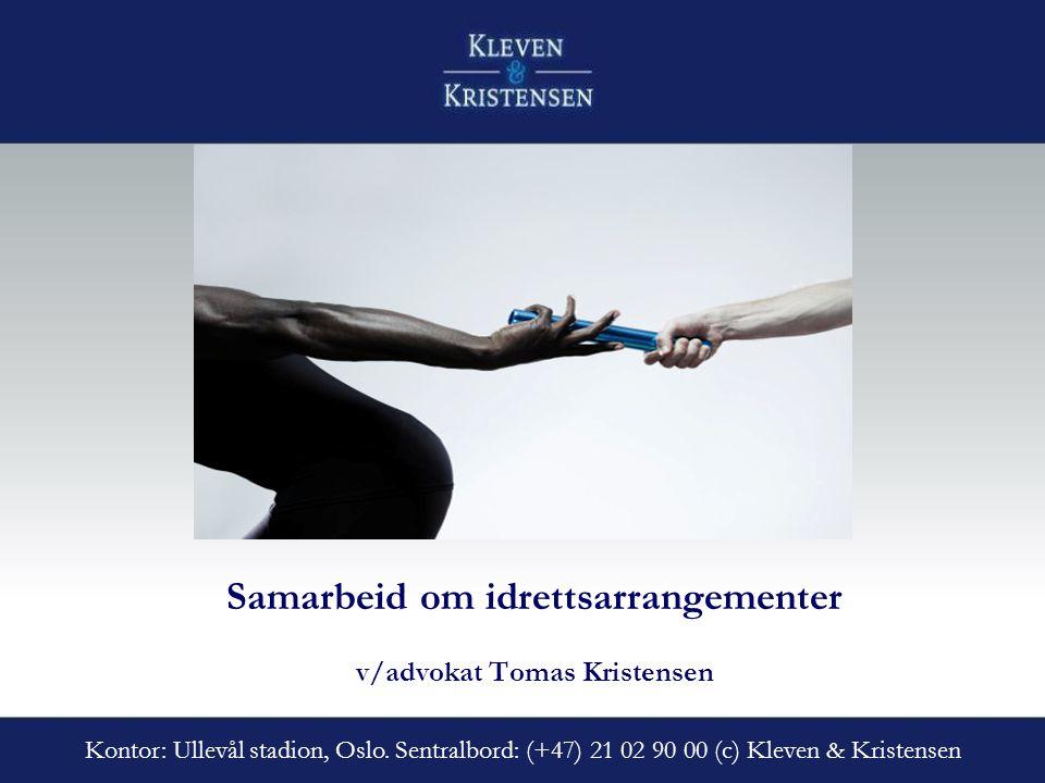 Samarbeid om idrettsarrangementer v/advokat Tomas Kristensen Kontor: Ullevål stadion, Oslo. Sentralbord: (+47) 21 02 90 00 (c) Kleven & Kristensen
