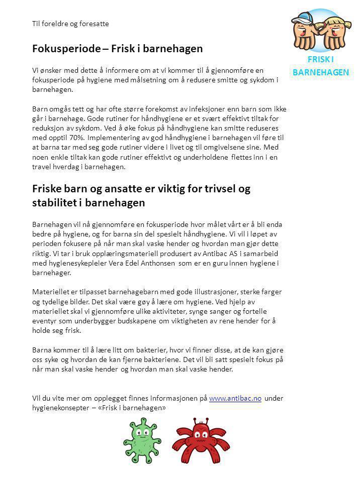 FRISK I BARNEHAGEN Til foreldre og foresatte Fokusperiode – Frisk i barnehagen Vi ønsker med dette å informere om at vi kommer til å gjennomføre en fo