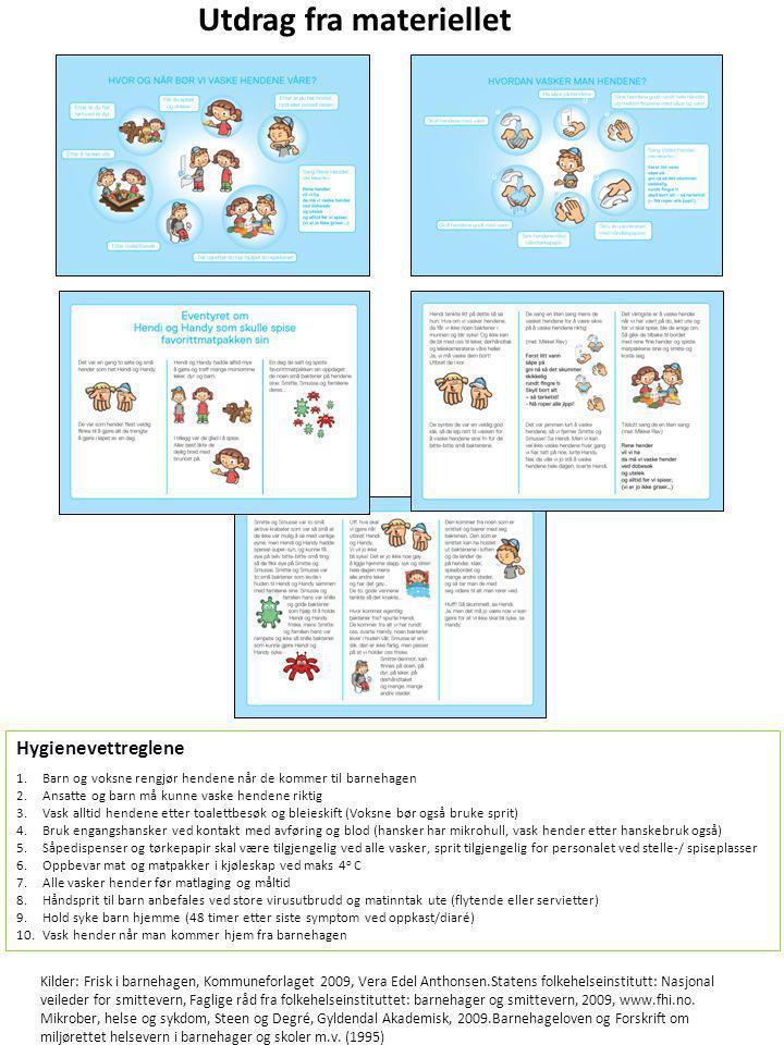 Hygienevettreglene 1.Barn og voksne rengjør hendene når de kommer til barnehagen 2.Ansatte og barn må kunne vaske hendene riktig 3.Vask alltid hendene