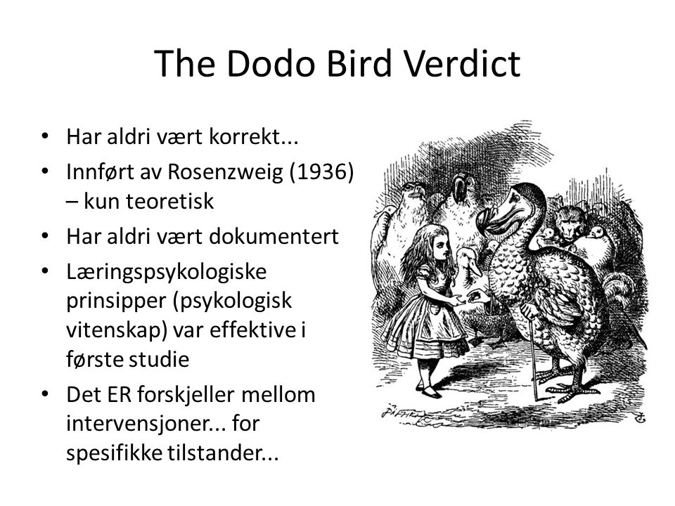 The Dodo Bird Verdict Har aldri vært korrekt... Innført av Rosenzweig (1936) – kun teoretisk Har aldri vært dokumentert Læringspsykologiske prinsipper