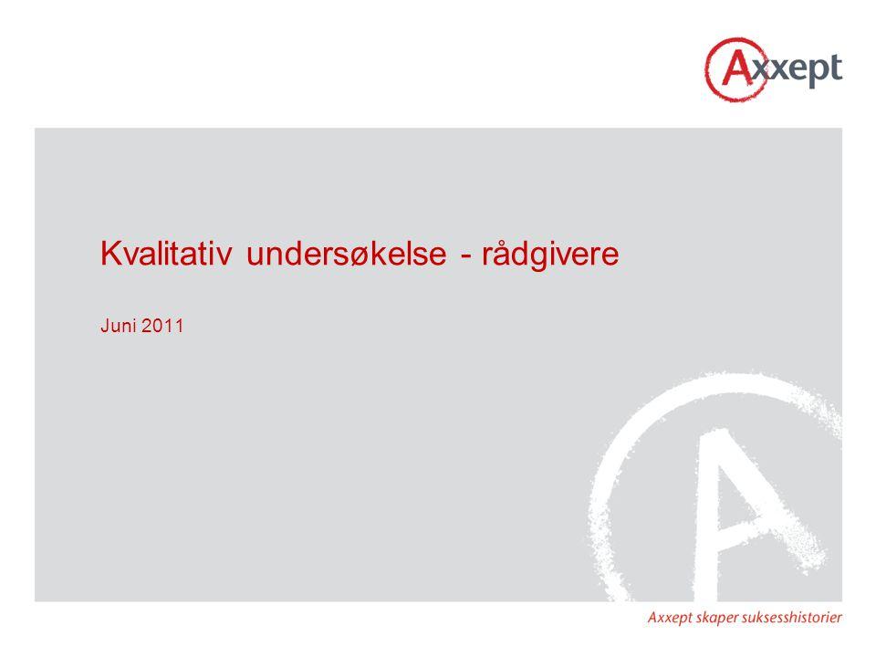 Kvalitativ undersøkelse - rådgivere Juni 2011