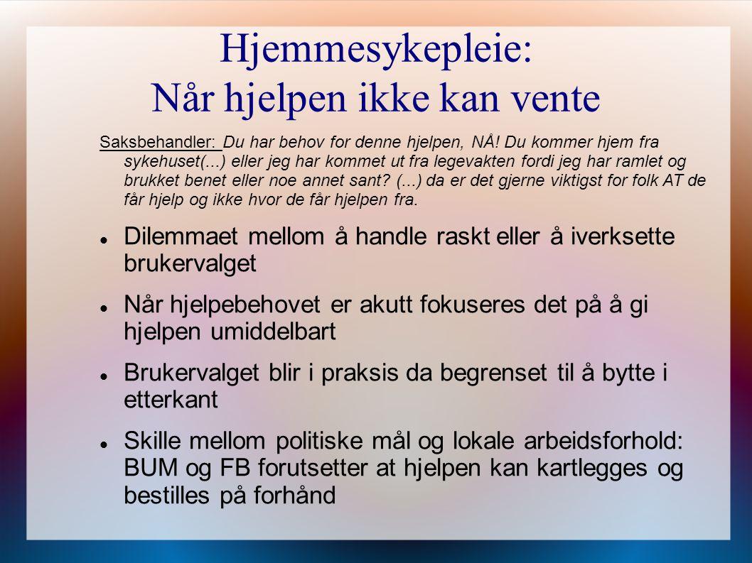 Hjemmesykepleie: Når hjelpen ikke kan vente Saksbehandler: Du har behov for denne hjelpen, NÅ! Du kommer hjem fra sykehuset(...) eller jeg har kommet