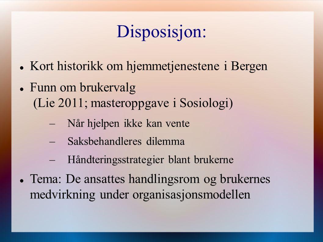Disposisjon: Kort historikk om hjemmetjenestene i Bergen Funn om brukervalg (Lie 2011; masteroppgave i Sosiologi) –Når hjelpen ikke kan vente –Saksbeh