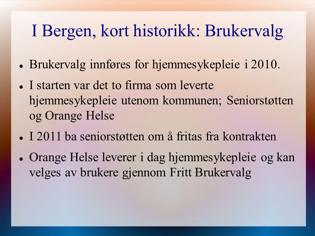 I Bergen, kort historikk: Brukervalg Brukervalg innføres for hjemmesykepleie i 2010. I starten var det to firma som leverte hjemmesykepleie utenom kom