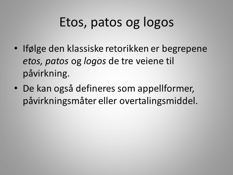 Etos, patos og logos Ifølge den klassiske retorikken er begrepene etos, patos og logos de tre veiene til påvirkning.