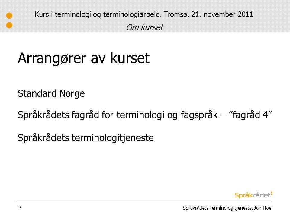 "Arrangører av kurset Standard Norge Språkrådets fagråd for terminologi og fagspråk – ""fagråd 4"" Språkrådets terminologitjeneste 3 Kurs i terminologi o"