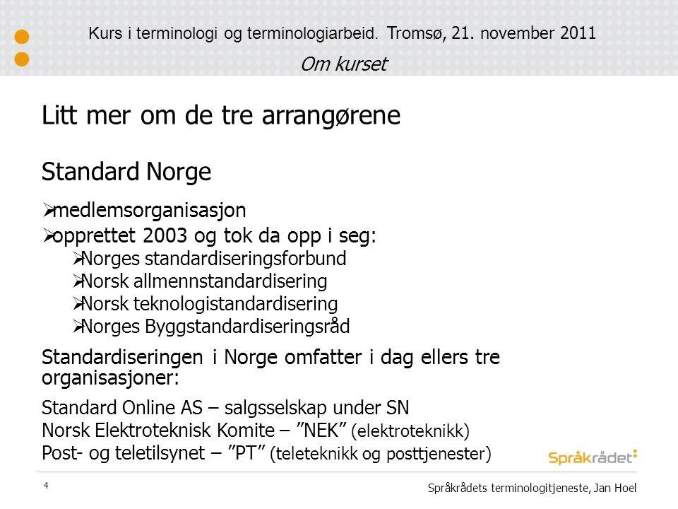 Litt mer om de tre arrangørene Standard Norge  medlemsorganisasjon  opprettet 2003 og tok da opp i seg:  Norges standardiseringsforbund  Norsk all