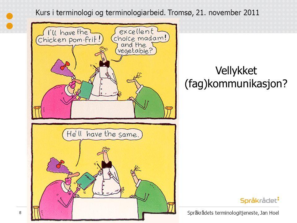 Vellykket (fag)kommunikasjon? Språkrådets terminologitjeneste, Jan Hoel 8 Kurs i terminologi og terminologiarbeid. Tromsø, 21. november 2011