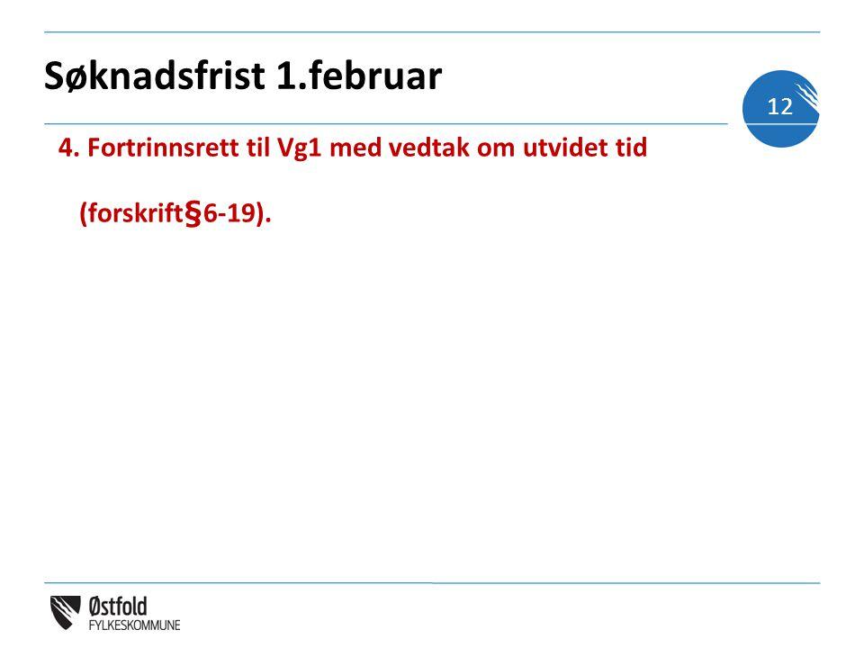 Søknadsfrist 1.februar 4. Fortrinnsrett til Vg1 med vedtak om utvidet tid (forskrift§6-19). 12
