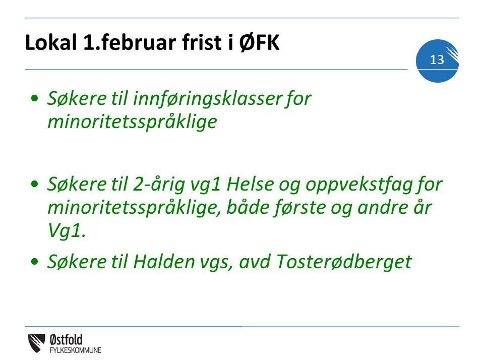 Lokal 1.februar frist i ØFK Søkere til innføringsklasser for minoritetsspråklige Søkere til 2-årig vg1 Helse og oppvekstfag for minoritetsspråklige, både første og andre år Vg1.