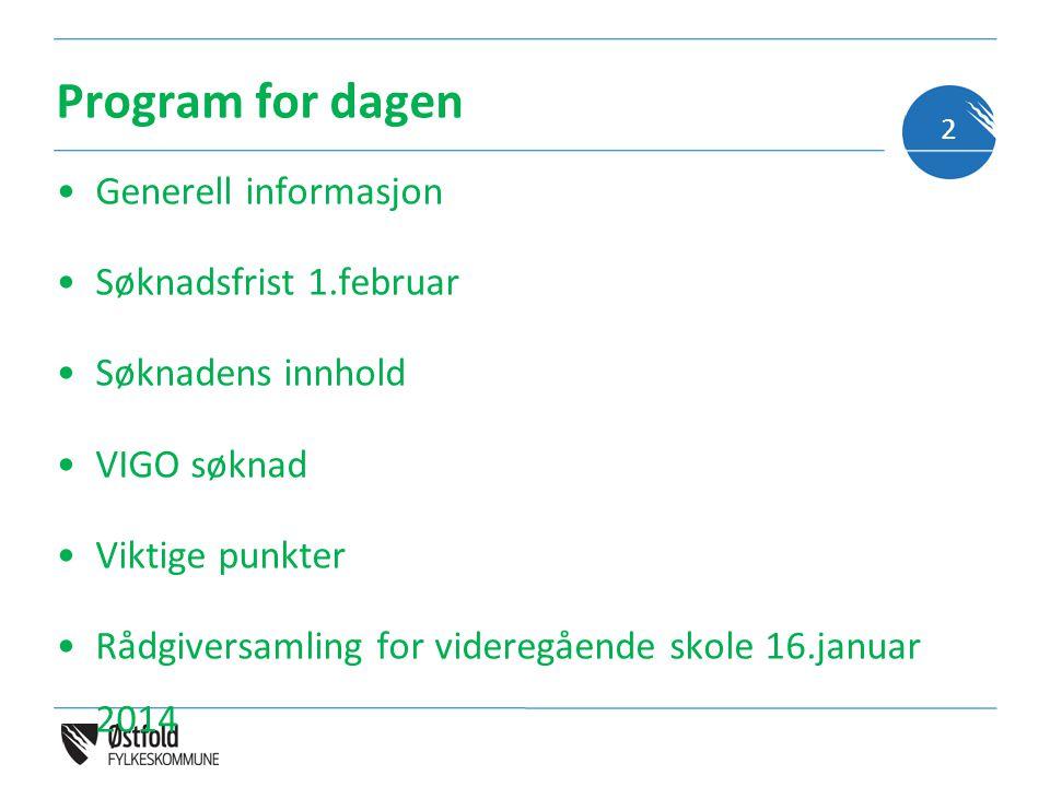 Program for dagen Generell informasjon Søknadsfrist 1.februar Søknadens innhold VIGO søknad Viktige punkter Rådgiversamling for videregående skole 16.januar 2014 2