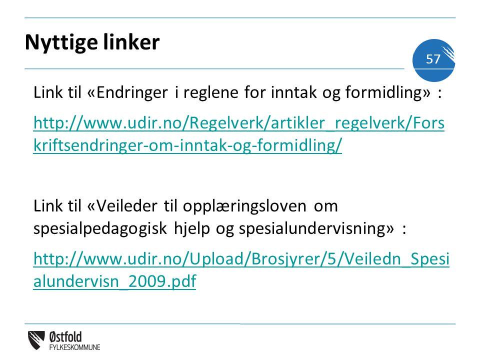 Nyttige linker Link til «Endringer i reglene for inntak og formidling» : http://www.udir.no/Regelverk/artikler_regelverk/Fors kriftsendringer-om-inntak-og-formidling/ Link til «Veileder til opplæringsloven om spesialpedagogisk hjelp og spesialundervisning» : http://www.udir.no/Upload/Brosjyrer/5/Veiledn_Spesi alundervisn_2009.pdf 57