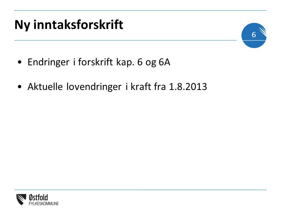 Ny inntaksforskrift Endringer i forskrift kap. 6 og 6A Aktuelle lovendringer i kraft fra 1.8.2013 6