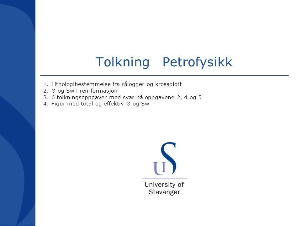 Tolkning Petrofysikk 1.Lithologibestemmelse fra rålogger og krossplott 2.Ø og Sw i ren formasjon 3.6 tolkningsoppgaver med svar på oppgavene 2, 4 og 5