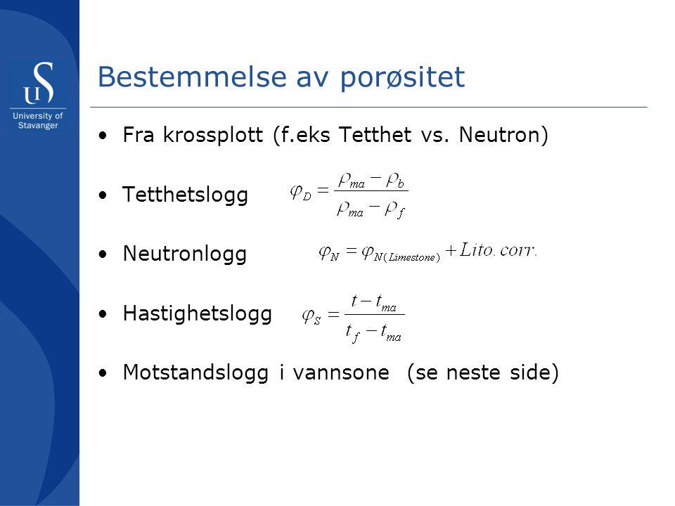 Bestemmelse av porøsitet •Fra krossplott (f.eks Tetthet vs. Neutron) •Tetthetslogg •Neutronlogg •Hastighetslogg •Motstandslogg i vannsone (se neste si