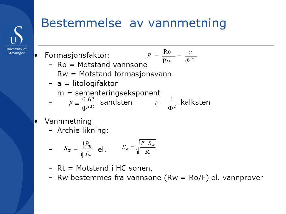 Bestemmelse av vannmetning •Formasjonsfaktor: –Ro = Motstand vannsone –Rw = Motstand formasjonsvann –a = litologifaktor –m = sementeringseksponent – s