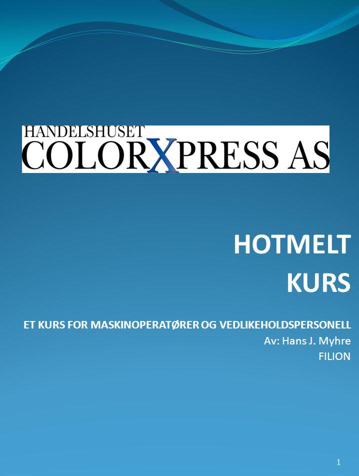 HOTMELT KURS ET KURS FOR MASKINOPERATØRER OG VEDLIKEHOLDSPERSONELL Av: Hans J. Myhre FILION 1