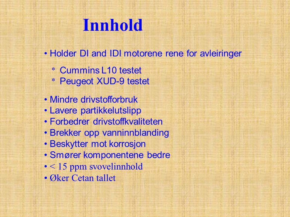 • Holder DI and IDI motorene rene for avleiringer * Cummins L10 testet * Peugeot XUD-9 testet • Mindre drivstofforbruk • Lavere partikkelutslipp • For
