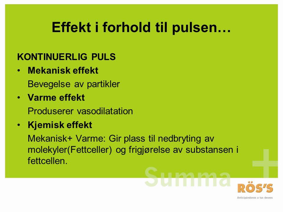 Effekt i forhold til pulsen… PULSERT PULS •Mekanisk effekt Bevegelse av partikler, frigjør fibre (Fett vev)