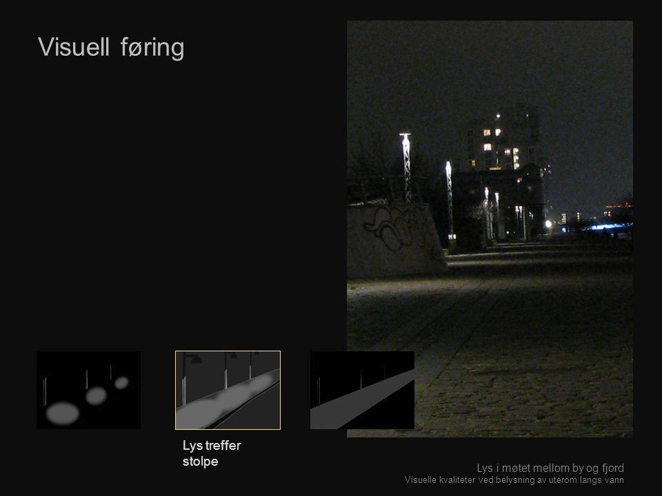 Visuell føring Lys treffer stolpe Lys i møtet mellom by og fjord Visuelle kvaliteter ved belysning av uterom langs vann
