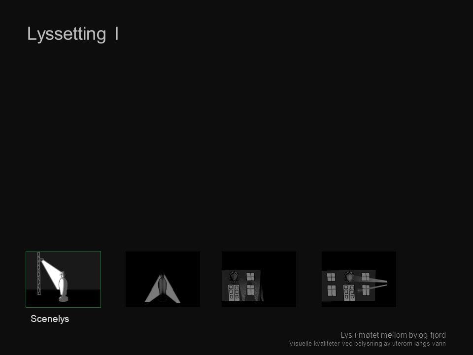 Lyssetting I Scenelys Lys i møtet mellom by og fjord Visuelle kvaliteter ved belysning av uterom langs vann