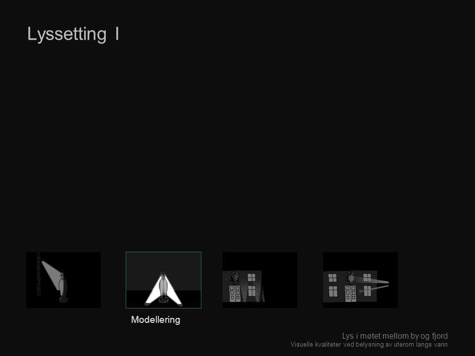 Lyssetting I Modellering Lys i møtet mellom by og fjord Visuelle kvaliteter ved belysning av uterom langs vann