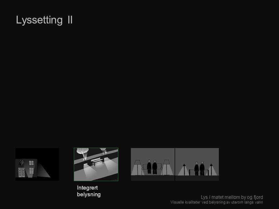 Lyssetting II Integrert belysning Lys i møtet mellom by og fjord Visuelle kvaliteter ved belysning av uterom langs vann