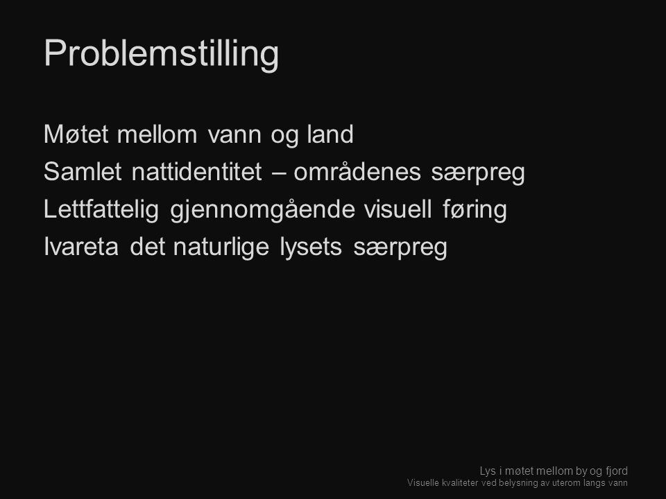 Lys i møtet mellom by og fjord Visuelle kvaliteter ved belysning av uterom langs vann Møtet mellom vann og land Samlet nattidentitet – områdenes særpr