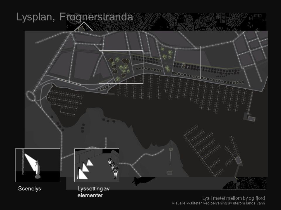 Lysplan, Frognerstranda Lys i møtet mellom by og fjord Visuelle kvaliteter ved belysning av uterom langs vann ScenelysLyssetting av elementer