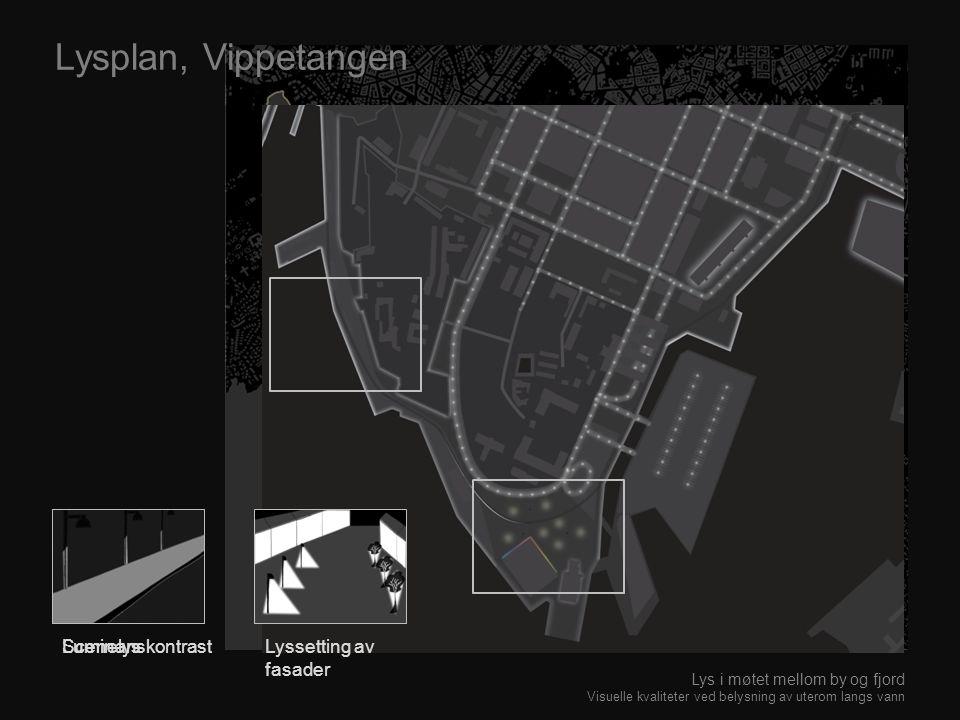 Lysplan, Vippetangen Lys i møtet mellom by og fjord Visuelle kvaliteter ved belysning av uterom langs vann ScenelysLyssetting av fasader Luminanskontr