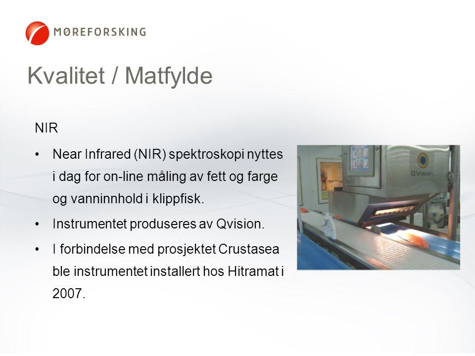 Kvalitet / Matfylde NIR •Near Infrared (NIR) spektroskopi nyttes i dag for on-line måling av fett og farge og vanninnhold i klippfisk. •Instrumentet p