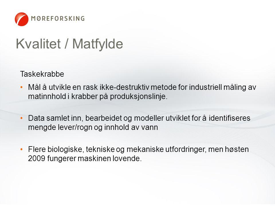Kvalitet / Matfylde Taskekrabbe •Mål å utvikle en rask ikke-destruktiv metode for industriell måling av matinnhold i krabber på produksjonslinje. •Dat