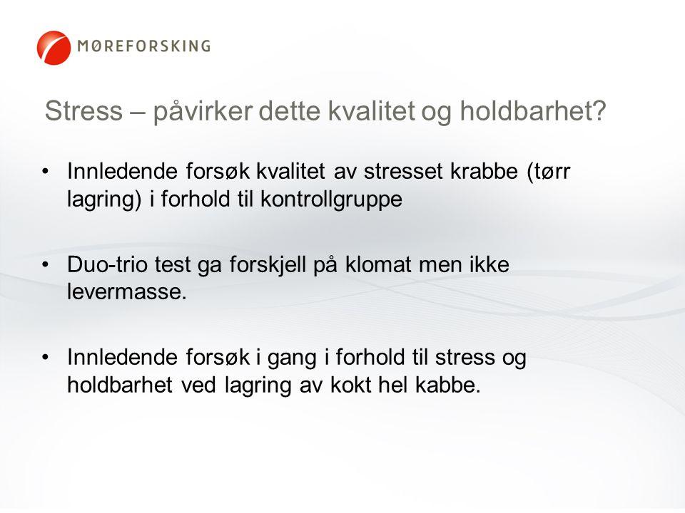 Stress – påvirker dette kvalitet og holdbarhet? •Innledende forsøk kvalitet av stresset krabbe (tørr lagring) i forhold til kontrollgruppe •Duo-trio t