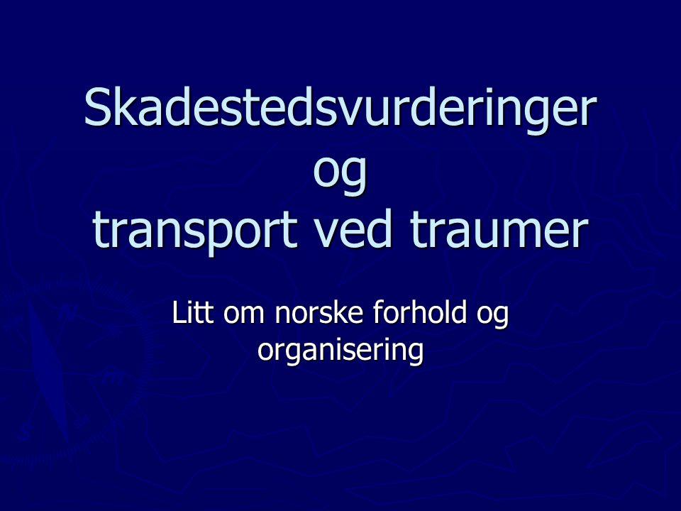 Skadestedsvurderinger og transport ved traumer Litt om norske forhold og organisering