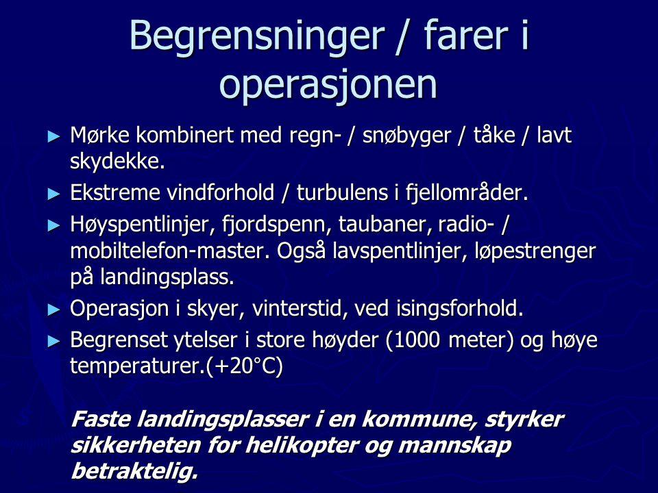 Begrensninger / farer i operasjonen ► Mørke kombinert med regn- / snøbyger / tåke / lavt skydekke. ► Ekstreme vindforhold / turbulens i fjellområder.