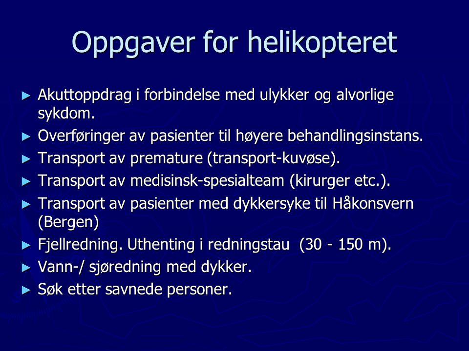 Oppgaver for helikopteret ► Akuttoppdrag i forbindelse med ulykker og alvorlige sykdom. ► Overføringer av pasienter til høyere behandlingsinstans. ► T