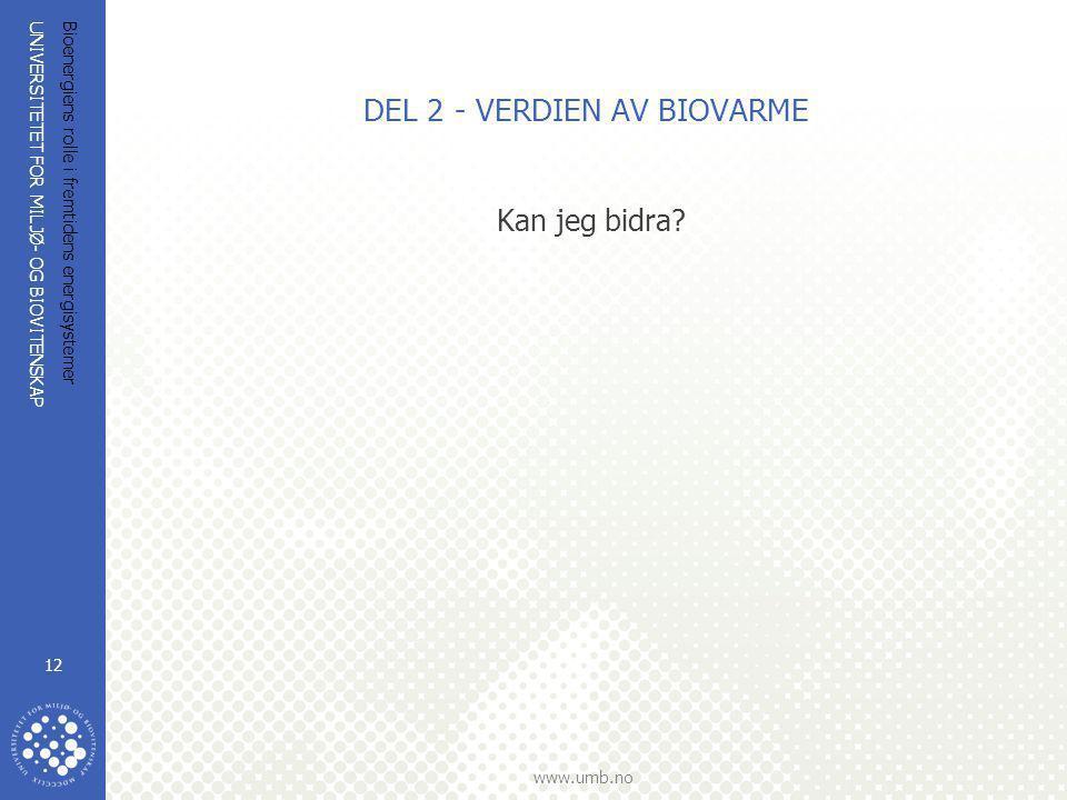 UNIVERSITETET FOR MILJØ- OG BIOVITENSKAP www.umb.no Bioenergiens rolle i fremtidens energisystemer 12 DEL 2 - VERDIEN AV BIOVARME Kan jeg bidra?